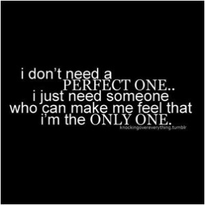 I-just-need-someone-who-can-make-me-feel-that-Im-the-only-one-300x300